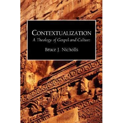 Contextualization A Theology Of Gospel And Culture By Bruce J Nicholls