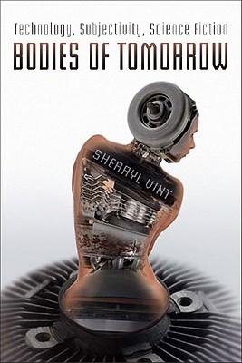 Bodies of Tomorrow: Technology, Subjectivity, Science Fiction