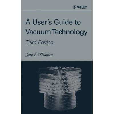a user s guide to vacuum technology by john f o hanlon rh goodreads com user's guide to vacuum technology pdf guide to vacuum technology