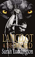 Lancelot and the Sword (The Knights Of Camelot, #2)