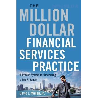 The million dollar financial services practice a proven system for the million dollar financial services practice a proven system for becoming a top producer by david j mullen jr fandeluxe Choice Image