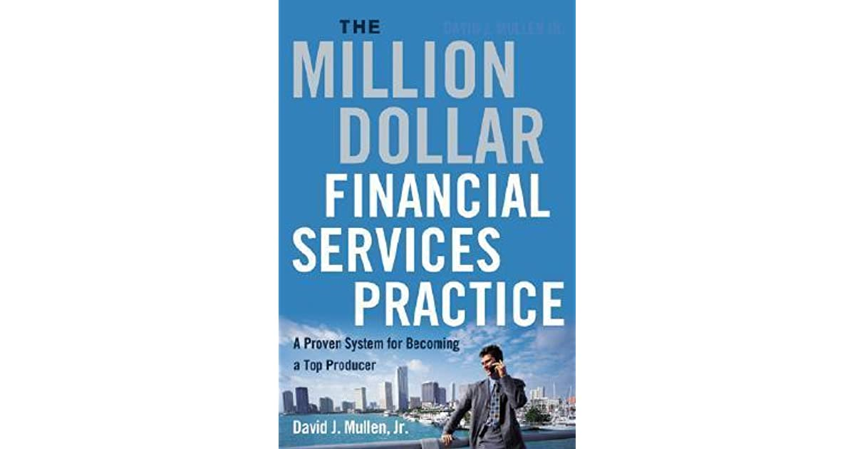 The million dollar financial services practice a proven system for the million dollar financial services practice a proven system for becoming a top producer by david j mullen jr fandeluxe Images