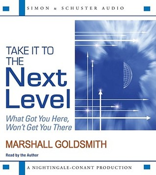 Take It to the Next Level by Marshall Goldsmith