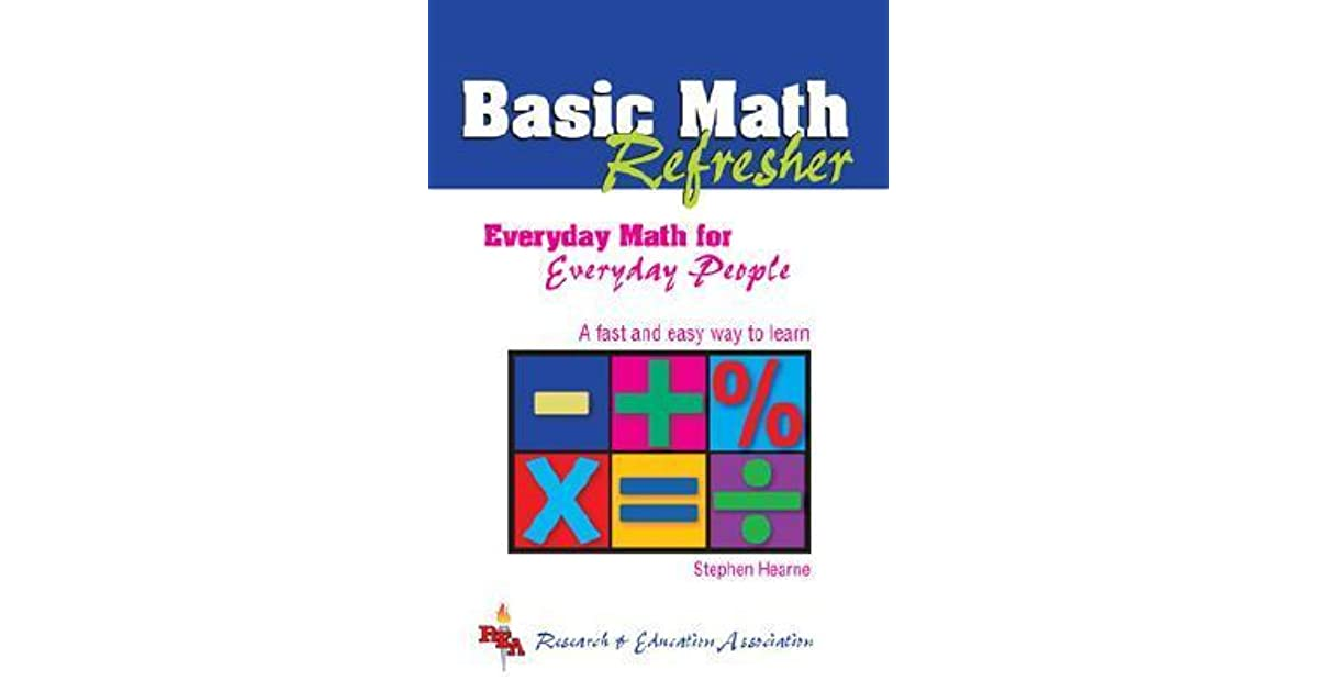 Basic Math Refresher (REA): Everyday Math for Everyday People by ...