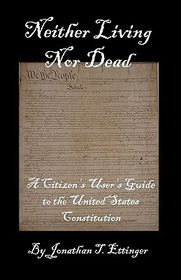 Neither Living Nor Dead: A Citizen's User's Guide to the United States Constitution