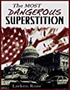 The Most Dangerous Superstition by Larken Rose