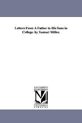 Letters from a Father to His Sons in College by Samuel Miller