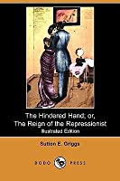 The Hindered Hand; Or, the Reign of the Repressionist (Illustrated Edition) (Dodo Press)