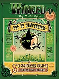 Wicked the Musical: A Pop-Up Compendium of Splendiferous Delight and Thrillifying Intrigue