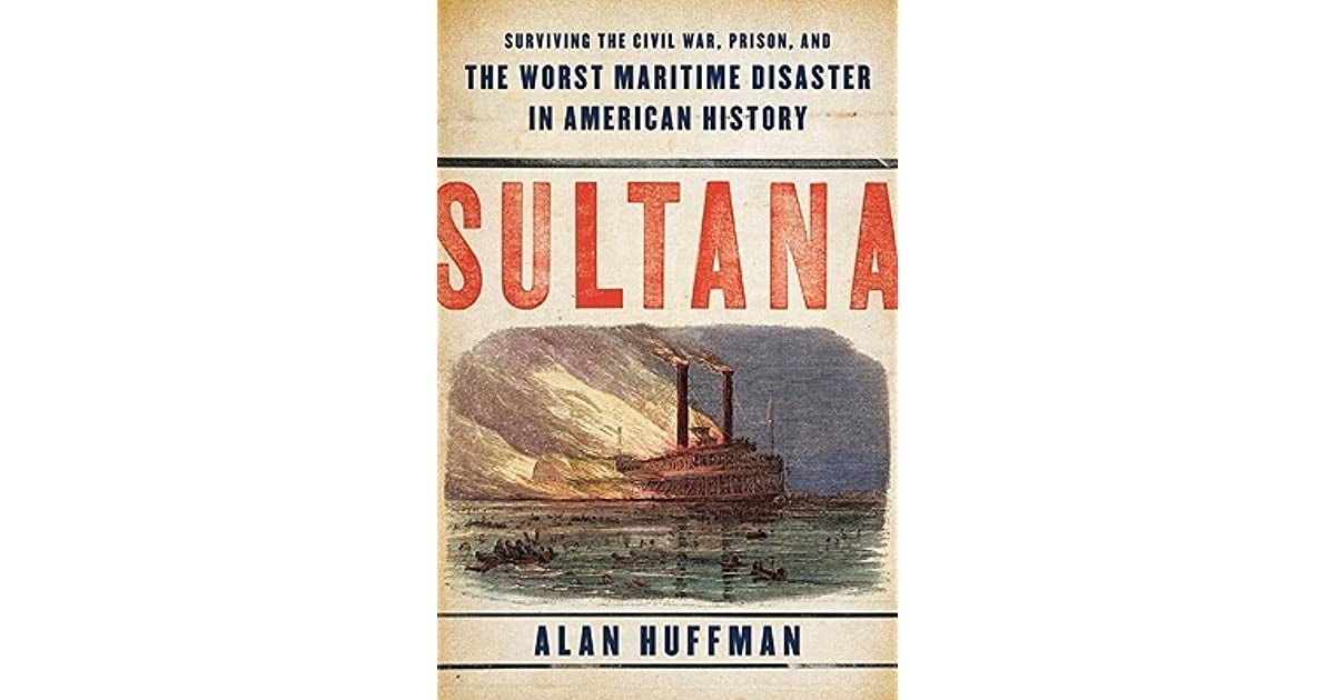 Sultana: Surviving the Civil War, Prison, and the Worst Maritime