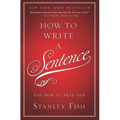 How To Write A Sentence And How To Read One By Stanley Fish