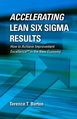 Accelerating Lean Six Sigma Results: How to Achieve Improvement Excellence in the New Economy