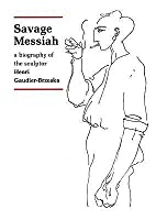 Savage messiah by hs ede savage messiah a biography of the sculptor henri gaudier brzeska fandeluxe