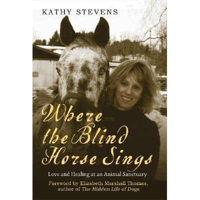 Where the Blind Horse Sings: The Uplifting Story of the