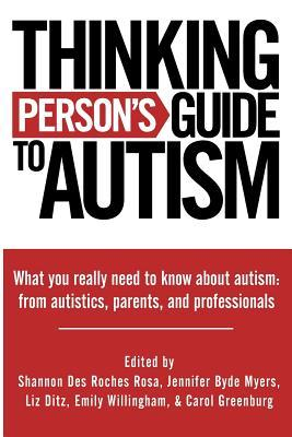 Thinking Person's Guide to Autism: Everything You Need to Know from Autistics, Parents, and Professionals
