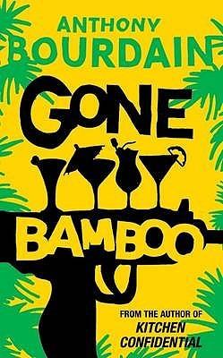 Gone Bamboo. Anthony Bourdain
