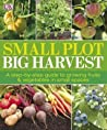 Small Plot, Big Harvest by Lucy Halsall