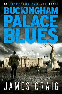 Buckingham Palace Blues (Inspector Carlyle #3 -  James Craig