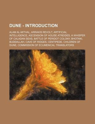 Dune - Introduction: Alam Al-Mithal, Arrakis Revolt, Artificial Intelligence, Ascension of House Atreides, a Whisper of Caladan Seas, Battle of Peridot Colony, Bhotani, Buddallah, Cave of Ridges, Centipede, Children of Dune, Commission of Ecumenical Trans