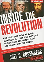 Inside the Revolution: How the Followers of Jihad, Jefferson  Jesus Are Battling to Dominate the Middle East and Transform the World