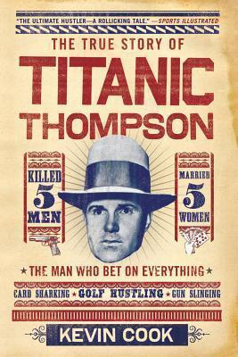 Titanic Thompson The Man Who Bet on Everything