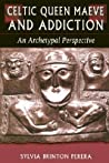 Celtic Queen Maeve and Addiction: An Archetypal Perspective