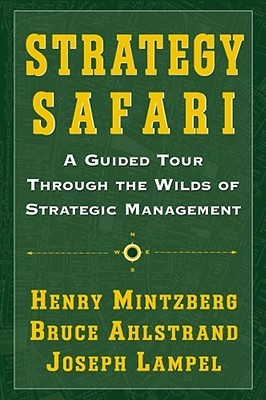 Strategy Safari: A Guided Tour Through The Wilds of Strategic Management