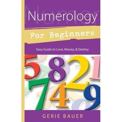 Numerology for Beginners: Easy Guide To: * Love * Money