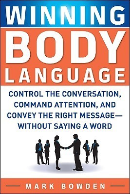 Winning Body Language Control the Conversation, Command Attention,