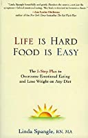 Life is Hard, Food is Easy: The 5-Step Plan to Overcome Emotional Eating and Lose Weight on Any Diet