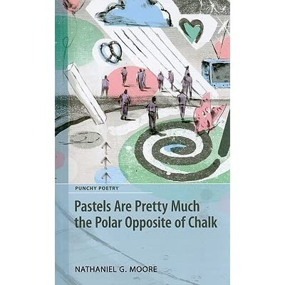 Pastels Are Pretty Much the Polar Opposite of Chalk by Nathaniel G. Moore — Reviews, Discussion ...