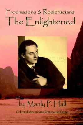 Freemasons and Rosicrucians - The Enlightened by Manly P  Hall