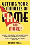 Getting Your 15 Minutes of Fame and More!: A Guide to Guaranteeing Your Business Success