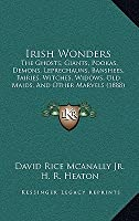 Irish Wonders: The Ghosts, Giants, Pookas, Demons, Leprechauns, Banshees, Fairies, Witches, Widows, Old Maids, and Other Marvels (188