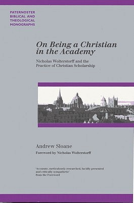 On Being a Christian in the Academy: Nicholas Wolterstorff and the Practice of Chrisitan Scholarship