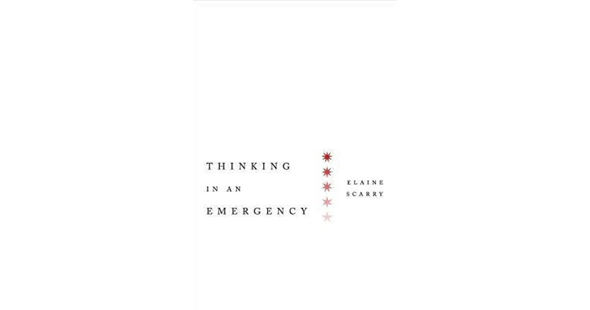 an analysis of the thought provoking book thinking in an emergency by elaine scarry Critical thinking means making logical and reasoned judgement based on analysis and facts thinking fast and slow is a new york times bestseller and has achieved a number of awards including the national academy of sciences best book award 2012, a globe and mail best books of the year.