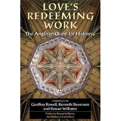 Loves Redeeming Work: The Anglican Quest for Holiness
