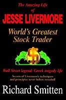 The Amazing Life of Jesse Livermore: World's Greatest Stock Trader, Wall Street Legend: Greek Tragedy Life, Secrets of Livermore's Techniques and Principles Never Before Revealed!