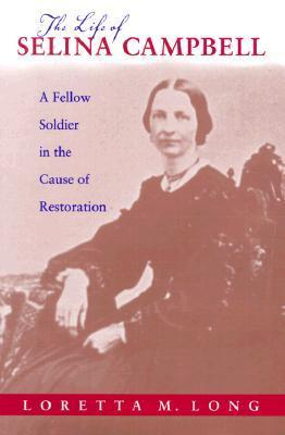 The Life of Selina Campbell A Fellow Soldier in the Cause of Restoration (Religion and American Culture (Tuscaloosa, Ala