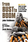 Bust To Boom: Hull City Afc   From The Brink Of Extinction To The Premier League