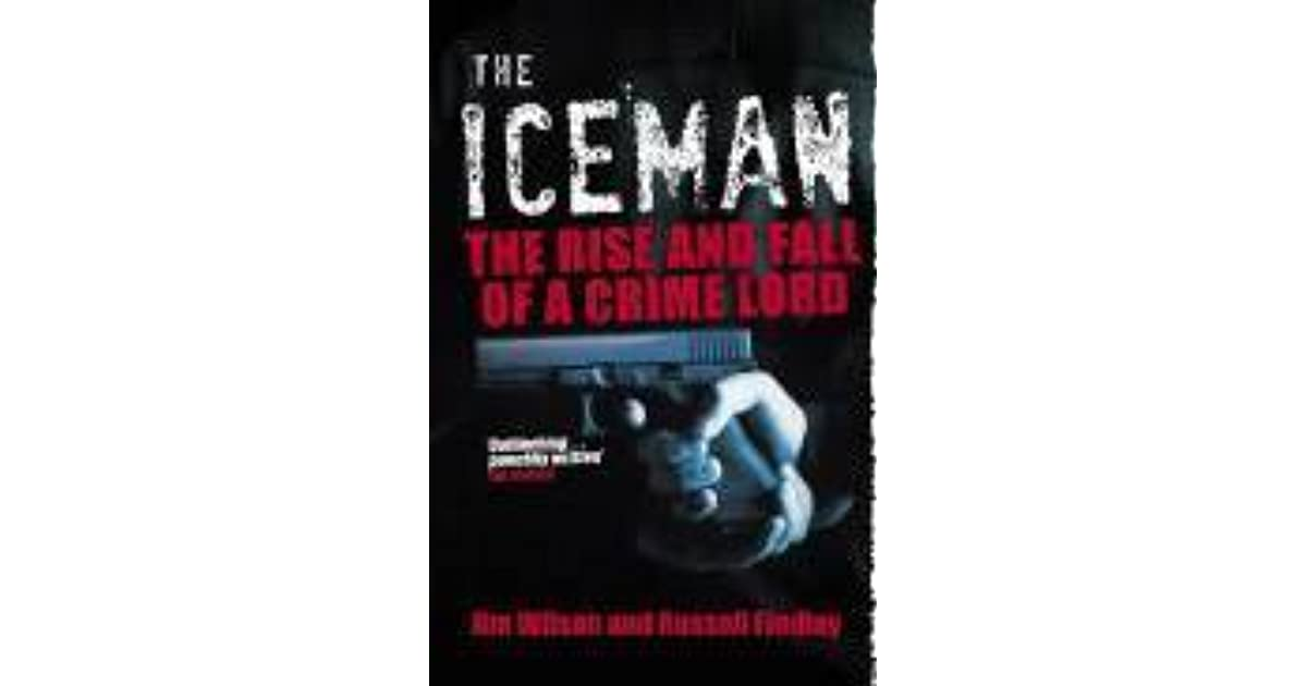 The Iceman. The Rise and Fall of a Crime Lord
