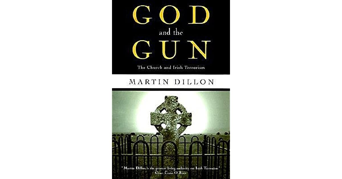 God And The Gun The Church And Irish Terrorism By Martin Dillon