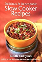 Delicious and Dependable Slow Cooker Recipes