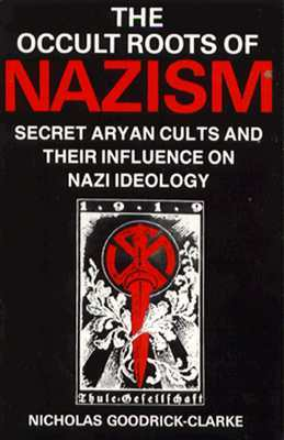 The Occult Roots of Nazism by Nicholas Goodrick-Clarke