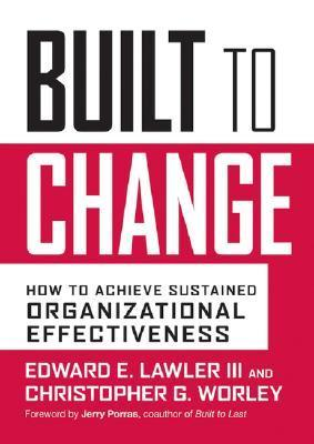 Built-to-Change-How-to-Achieve-Sustained-Organizational-Effectiveness
