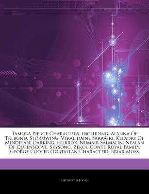 Articles on Tamora Pierce Characters, Including: Alanna of Trebond, Stormwing, Veralidaine Sarrasri, Keladry of Mindelan, Darking, Hurrok, Numair Salmal N, Nealan of Queenscove, Skysong, Zekoi, Cont Royal Family