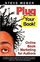 Plug Your Book: Online Book Marketing for Authors, Book Publicity Through Social Networking