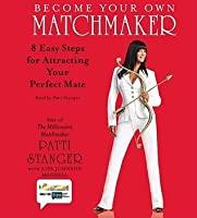 Become Your Own Matchmaker: Eight Easy Steps for Attracting Your Perfect Mate