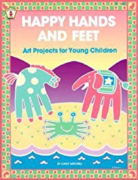Happy Hands and Feet: Art Projects for Young Children
