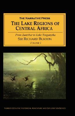 The Lake Regions of Central Africa: Volume I from Zanzibar to Lake Tanganyika